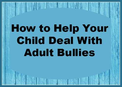 How to help your child deal with adult bullies